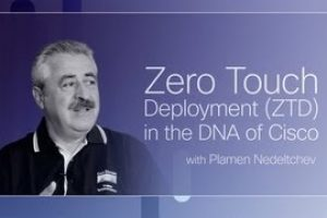 Zero Touch Deployment in the DNA of Cisco