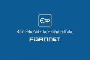 Basic Setup Video for FortiAuthenticator