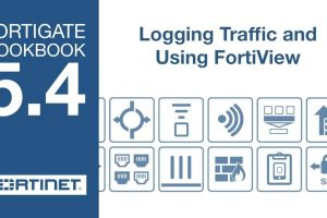 FortiGate Cookbook – Logging Traffic and Using FortiView (5.4)