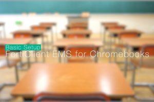 FortiClient EMS for Chromebooks Basic Setup