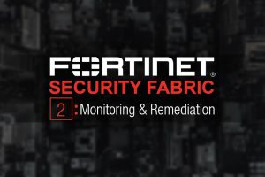 Fortinet Security Fabric 5.6 Series – Part2: Monitoring & Remediation