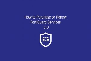 How to Purchase or Renew FortiGuard Services on FortiOS 6.0