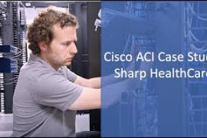 Cisco ACI and Sharp HealthCare Case Study: Improving Lives Through Modernized IT Operations