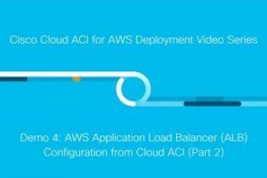 Demo 4: AWS Application Load Balancer (ALB) Configuration From Cisco Cloud ACI (Part 2)