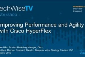 TechWiseTV Workshop: Improving Performance and Agility with Cisco HyperFlex