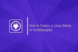 Deploy FortiDeceptor's Linux Decoy & Incident View