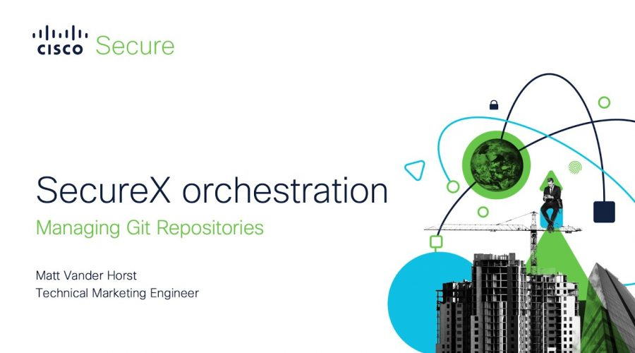 SecureX orchestration – Managing Git Repositories