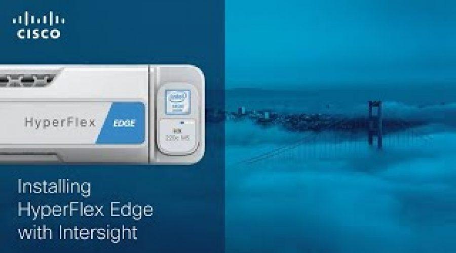 Cisco HyperFlex Edge Install with Intersight