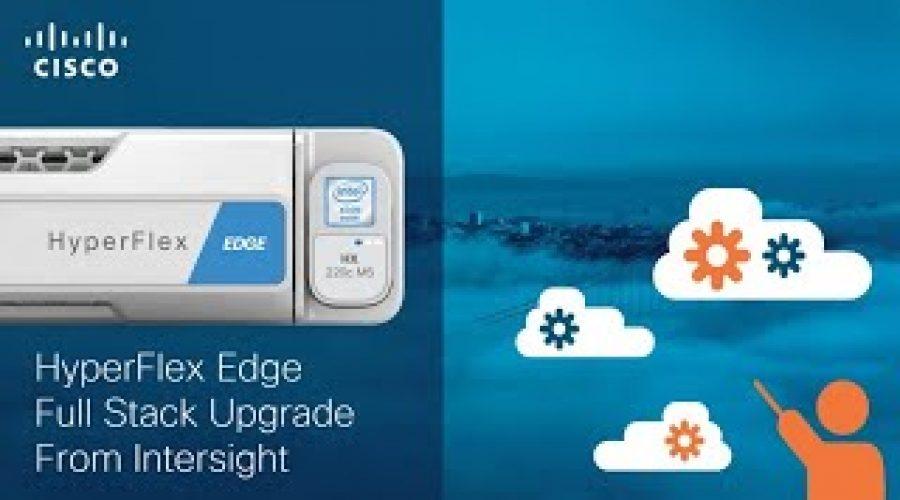 Cisco HyperFlex Edge Upgrades with Intersight