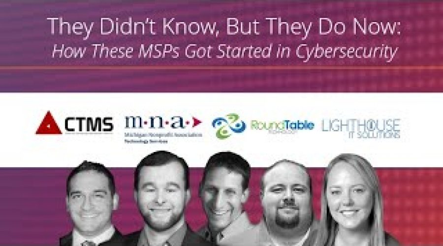 They Didn't Know, But They Do Now: How These MSPs Got Started in Cybersecurity