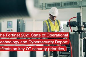 Fortinet 2021 State of Operational Technology and Cybersecurity Report | OT Security