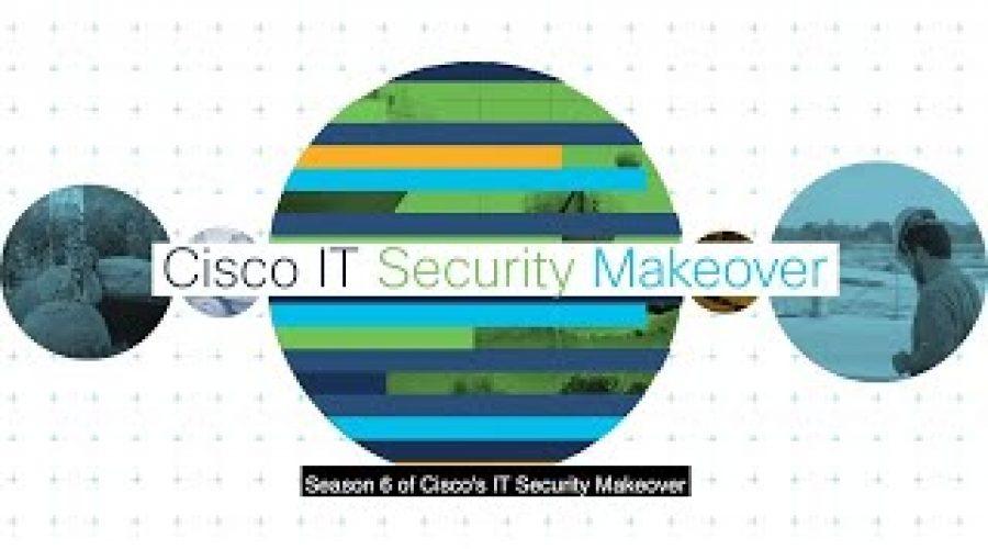 Cisco IT Security Makeover Series – Season 6 Trailer
