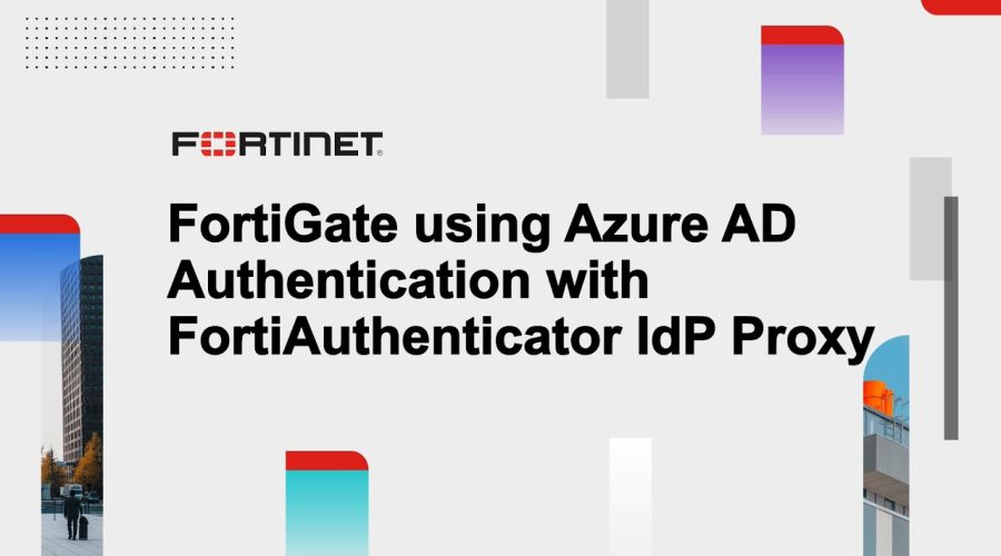 FortiGate SSL VPN Authentication with FortiAuthenticator as IdP Proxy for Azure AD